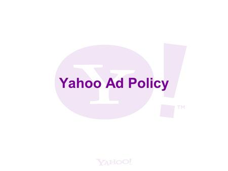 Yahoo Ad Policy. 2 Education Category Yahoo does not accept ads for i.organizations offering Life Experience degrees. ii.degrees for sale. Example: Yahoo.