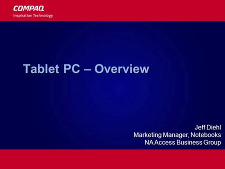 Tablet PC – Overview Jeff Diehl Marketing Manager, Notebooks