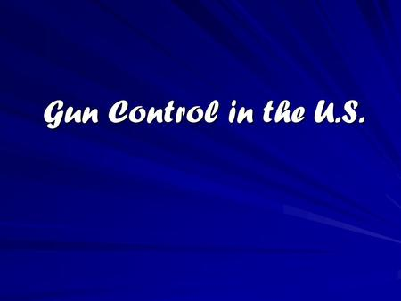 Gun Control in the U.S.. Firearms 1. Handguns 2. Rifles 3. Shotguns.