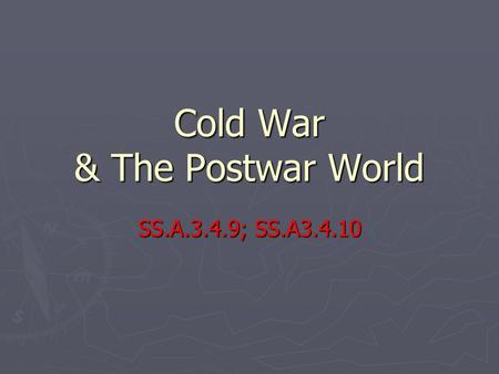 Cold War & The Postwar World SS.A.3.4.9; SS.A3.4.10.