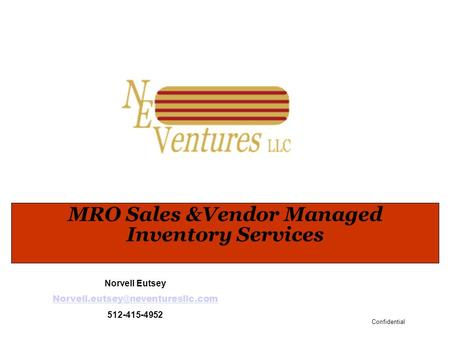 Confidential MRO Sales &Vendor Managed Inventory Services Norvell Eutsey 512-415-4952.