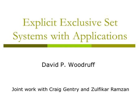 Explicit Exclusive Set Systems with Applications David P. Woodruff Joint work with Craig Gentry and Zulfikar Ramzan.