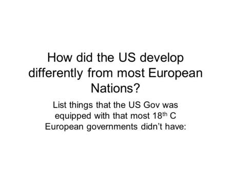 How did the US develop differently from most European Nations?