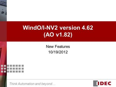 Think Automation and beyond… WindO/I-NV2 version 4.62 (AO v1.82) New Features 10/19/2012.