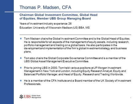 Thomas P. Madsen, CFA Chairman Global Investment Committee, Global Head of Equities, Member UBS Group Managing Board Years of investment industry experience:
