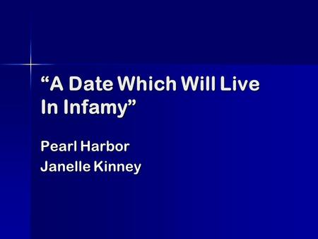 A Date Which Will Live In Infamy Pearl Harbor Janelle Kinney.