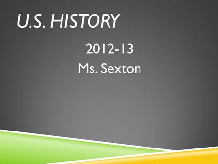 U.S. HISTORY 2012-13 Ms. Sexton. END OF COURSE ASSESSMENT EOC End of the year test Given during the last two weeks of school Counts for 20% of your final.