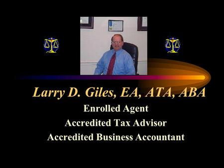 Larry D. Giles, EA, ATA, ABA Enrolled Agent Accredited Tax Advisor Accredited Business Accountant.