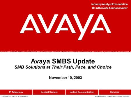 Copyright© 2002 Avaya Inc. All rights reserved Avaya – Proprietary Use pursuant to Company instructions Avaya SMBS Update SMB Solutions at Their Path,