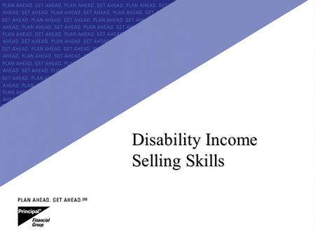 For Producer Education & Training Purposes Only Disability Income Selling Skills.