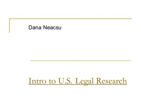 Intro to U.S. Legal Research Dana Neacsu. What Are Primary Sources? The law: official pronouncements of lawmakers Statutes But also Rules and regulations,