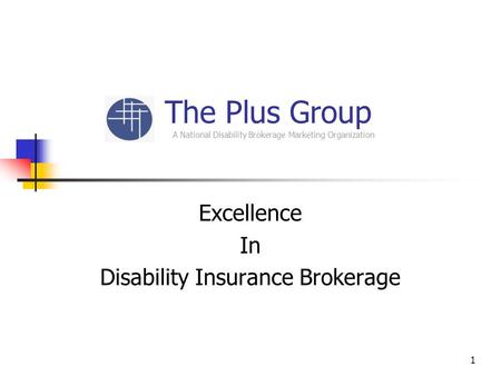 1 The Plus Group A National Disability Brokerage Marketing Organization Excellence In Disability Insurance Brokerage.