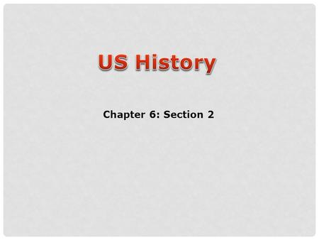 US History Chapter 6: Section 2.