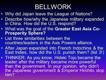 BELLWORK Why did Japan leave the League of Nations? Describe how/why the Japanese military expanded in China. How did the U.S. respond? What was the goal.