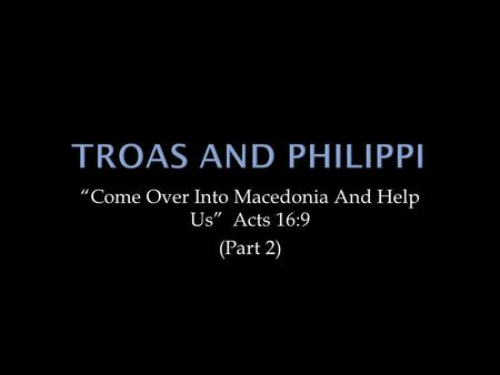 """Come Over Into Macedonia And Help Us"" Acts 16:9 (Part 2)"
