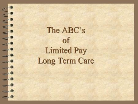 The ABCs of Limited Pay Long Term Care. Statistical Review 0.