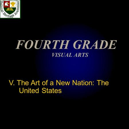 FOURTH GRADE VISUAL ARTS V. The Art of a New Nation: The United States.