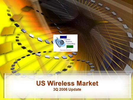 US Wireless Market 3Q 2006 Update. © Chetan Sharma Consulting, All Rights Reserved Nov 2006 2  US Wireless Market – 3Q06 Update.