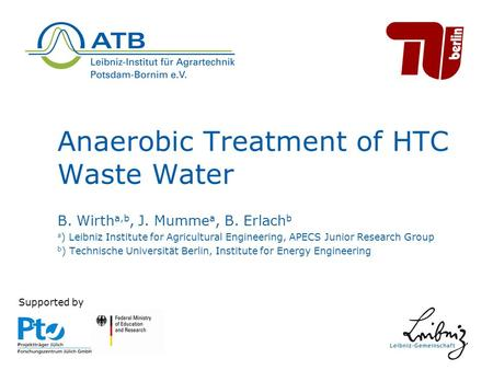 Anaerobic Treatment of HTC Waste Water B. Wirth a,b, J. Mumme a, B. Erlach b a ) Leibniz Institute for Agricultural Engineering, APECS Junior Research.