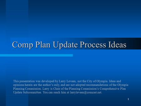 1 Comp Plan Update Process Ideas This presentation was developed by Larry Leveen, not the City of Olympia. Ideas and opinions herein are the authors only,