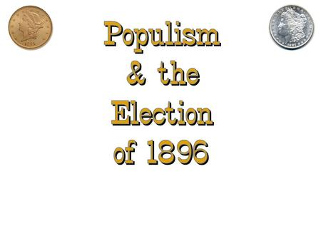Populism & the Election of 1896.