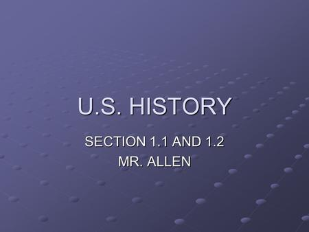 U.S. HISTORY SECTION 1.1 AND 1.2 MR. ALLEN.