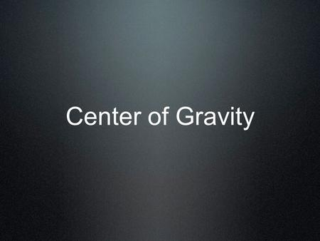 Center of Gravity.