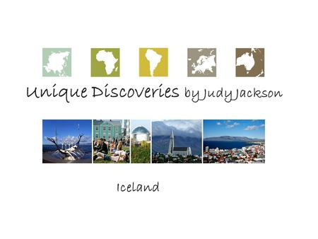 Unique Discoveries by Judy Jackson Iceland. Iceland is one of the closest European countries to the US. It is a unique destination with unique activities…enjoy.