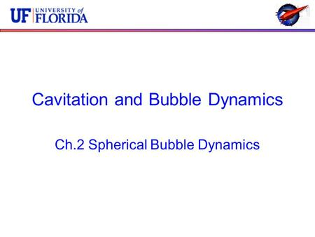 Cavitation and Bubble Dynamics Ch.2 Spherical Bubble Dynamics.