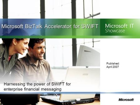 Harnessing the power of SWIFT for enterprise financial messaging Published: April 2007 Microsoft BizTalk Accelerator for SWIFT.