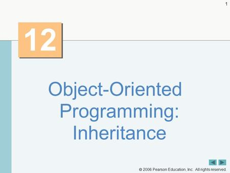 2006 Pearson Education, Inc. All rights reserved. 1 12 Object-Oriented Programming: Inheritance.