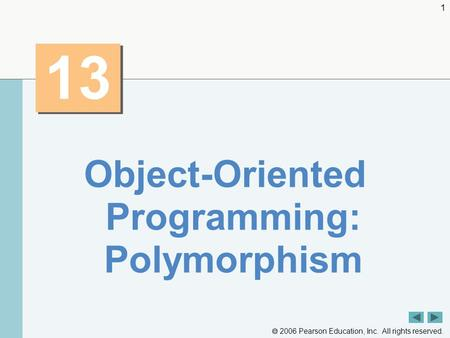 2006 Pearson Education, Inc. All rights reserved. 1 13 Object-Oriented Programming: Polymorphism.
