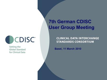 7th German CDISC User Group Meeting Basel, 11 March 2010.