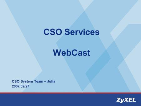 CSO Services WebCast CSO System Team – Julia 2007/02/27.