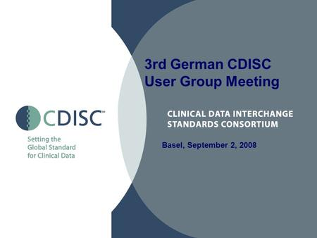 Basel, September 2, 2008 3rd German CDISC User Group Meeting.