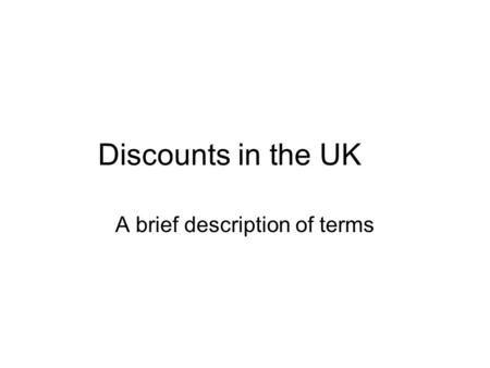 Discounts in the UK A brief description of terms.