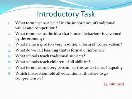 Introductory Task What term means a belief in the importance of traditional values and competition? What term means the idea that human behaviour is governed.