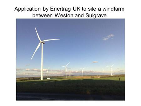 Application by Enertrag UK to site a windfarm between Weston and Sulgrave.