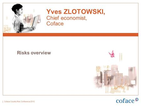 Coface Country Risk Conference 2012 Yves ZLOTOWSKI, Chief economist, Coface Risks overview.