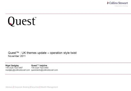 1 Quest : UK themes update – operation style twist November 2011 Nigel Sedgley +44 (0)20 7523 8497 Quest helpline +44 (0)20.