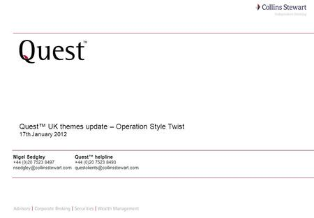 1 Quest UK themes update – Operation Style Twist 17th January 2012 Nigel Sedgley +44 (0)20 7523 8497 Quest helpline +44 (0)20.