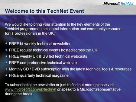 Welcome to this TechNet Event FREE bi-weekly technical newsletter FREE regular technical events hosted across the UK FREE weekly UK & US led technical.
