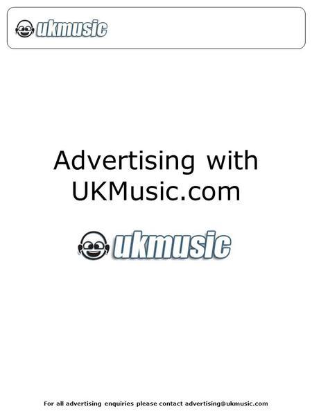 For all advertising enquiries please contact Advertising with UKMusic.com.