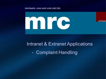 Michaels, ross and cole (uk) ltd. Intranet & Extranet Applications - Complaint Handling.