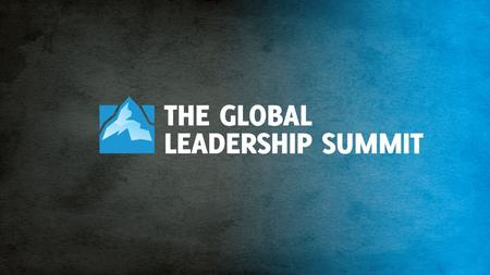 Welcome to. Welcome to The Courage Leadership Requires SESSION 1 | BILL HYBELS The Courage Leadership Requires.
