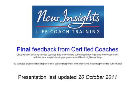 Final feedback from Certified Coaches Once trainees become certified coaches they are invited to submit feedback regarding their experiences with the New.