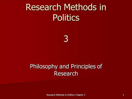 Research Methods in Politics: Chapter 3 1 Research Methods in Politics 3 Philosophy and Principles of Research.