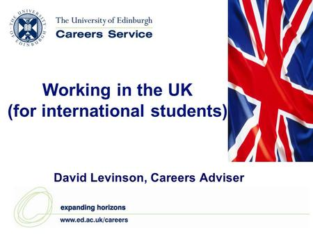 Working in the UK (for international students) David Levinson, Careers Adviser.
