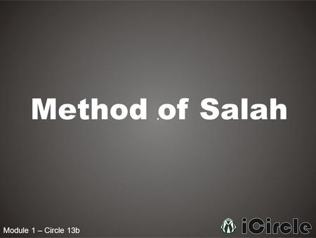 Module 1 – Circle 13b Method of Salah. Module 1 – Circle 13b Where can we pray Salah? Narrated Abu Saeed Al-Kudri: The Prophet pbuh said, The whole earth.