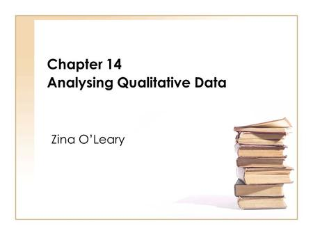 Chapter 14 Analysing Qualitative Data Zina OLeary.
